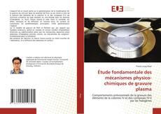 Étude fondamentale des mécanismes physico-chimiques de gravure plasma kitap kapağı