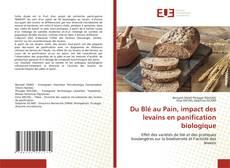 Couverture de Du Blé au Pain, impact des levains en panification biologique