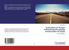 Bookcover of Evaluation of factors influencing the quality construction of roads