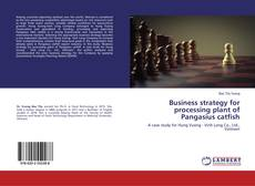 Business strategy for processing plant of Pangasius catfish kitap kapağı