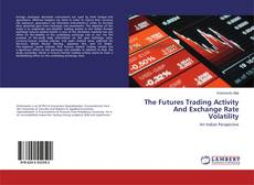 Bookcover of The Futures Trading Activity And Exchange Rate Volatility