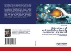 Capa do livro de Determinants of antimicrobial use towards management and control
