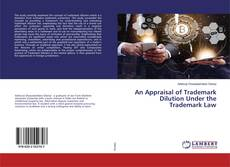 Bookcover of An Appraisal of Trademark Dilution Under the Trademark Law