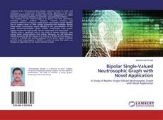 Bipolar Single-Valued Neutrosophic Graph with Novel Application kitap kapağı