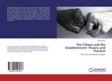 Bookcover of The Citizen and the Establishment: Theory and Practice