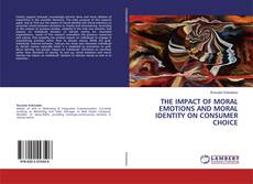 Bookcover of THE IMPACT OF MORAL EMOTIONS AND MORAL IDENTITY ON CONSUMER CHOICE