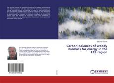 Bookcover of Carbon balances of woody biomass for energy in the ECE region