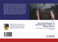 Bookcover of The Criminalization of Marital Rape in India - A Distant Dream