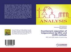 Bookcover of Enantiomeric separation of Valganciclovir by HPLC and LC/MS methods