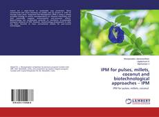 Bookcover of IPM for pulses, millets, coconut and biotechnological approaches – IPM