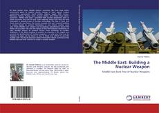 Bookcover of The Middle East: Building a Nuclear Weapon