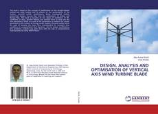 Bookcover of DESIGN, ANALYSIS AND OPTIMISATION OF VERTICAL AXIS WIND TURBINE BLADE