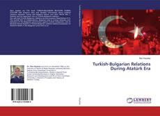 Turkish-Bulgarian Relations During Atatürk Era kitap kapağı