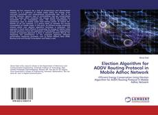 Bookcover of Election Algorithm for AODV Routing Protocol in Mobile Adhoc Network