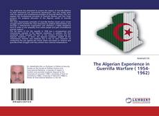 Bookcover of The Algerian Experience in Guerrilla Warfare ( 1954-1962)