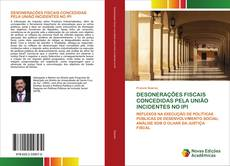 DESONERAÇÕES FISCAIS CONCEDIDAS PELA UNIÃO INCIDENTES NO IPI kitap kapağı