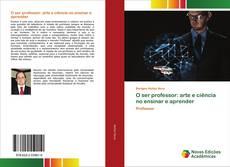 Capa do livro de O ser professor: arte e ciência no ensinar e aprender