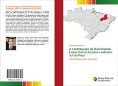 Bookcover of A contribuição de Dom Ramón López Carrozas para o extremo sul do Piauí