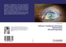 Bookcover of Felimo's Textbook of B-Scan Ophthalmic Ultrasonography