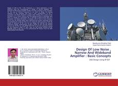 Bookcover of Design Of Low Noise , Narrow And Wideband Amplifier : Basic Concepts