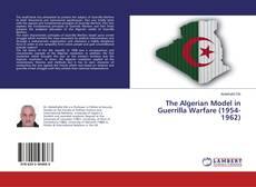 Bookcover of The Algerian Model in Guerrilla Warfare (1954-1962)