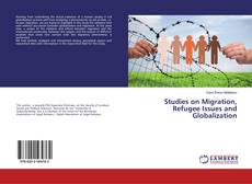 Couverture de Studies on Migration, Refugee Issues and Globalization