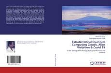 Extraterrestrial Quantum Computing Clouds, Alien Visitation & Covid 19 kitap kapağı