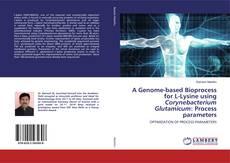 Portada del libro de A Genome-based Bioprocess for L-Lysine using Corynebacterium Glutamicum: Process parameters