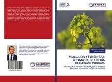 MUĞLA'DA YETİŞEN BAZI AROMATİK BİTKİLERİN BESLENME DURUMU kitap kapağı