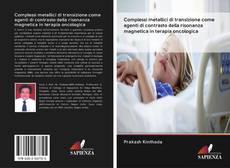 Copertina di Complessi metallici di transizione come agenti di contrasto della risonanza magnetica in terapia oncologica