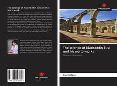 Couverture de The science of Nasiraddin Tusi and his world works