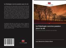Bookcover of La théologie comme passion pour la vie