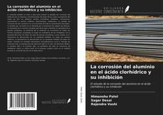 Capa do livro de La corrosión del aluminio en el ácido clorhídrico y su inhibición