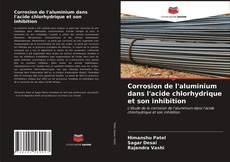 Couverture de Corrosion de l'aluminium dans l'acide chlorhydrique et son inhibition