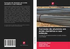 Capa do livro de Corrosão do alumínio em ácido clorídrico e sua inibição