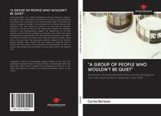"Bookcover of ""A GROUP OF PEOPLE WHO WOULDN'T BE QUIET"""
