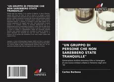 """Couverture de """"UN GRUPPO DI PERSONE CHE NON SAREBBERO STATE TRANQUILLE"""""""