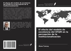 Bookcover of El efecto del modelo de excelencia del EFQM en la percepción de la institucionalización