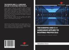 Bookcover of THE GRAPHS AND C++ LANGUAGE APPLIED TO ROUTING PROTOCOLS