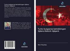 Turks-bulgaarse betrekkingen tijdens Atatürk-tijdperk kitap kapağı