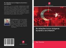 As relações turco-búlgaras durante a era Atatürk kitap kapağı