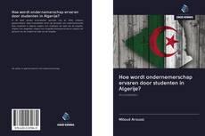 Borítókép a  Hoe wordt ondernemerschap ervaren door studenten in Algerije? - hoz
