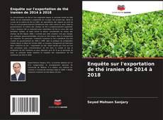Обложка Enquête sur l'exportation de thé iranien de 2014 à 2018