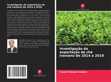 Copertina di Investigação da exportação de chá iraniano De 2014 a 2018