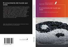 Bookcover of El conocimiento del mundo que existe