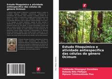 Bookcover of Estudo fitoquímico e atividade antiespecífica das células do gênero Ocimum