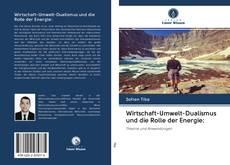 Bookcover of Wirtschaft-Umwelt-Dualismus und die Rolle der Energie: