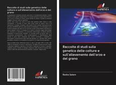 Copertina di Raccolta di studi sulla genetica delle colture e sull'allevamento dell'orzo e del grano