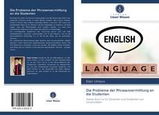 Couverture de Die Probleme der Phrasenvermittlung an die Studenten