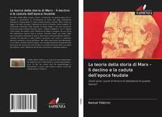 Copertina di La teoria della storia di Marx - Il declino e la caduta dell'epoca feudale